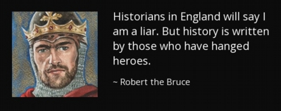 quote-historians-in-england-will-say-i-am-a-liar-but-history-is-written-by-those-who-have-robert-the-bruce-92-28-64.jpg